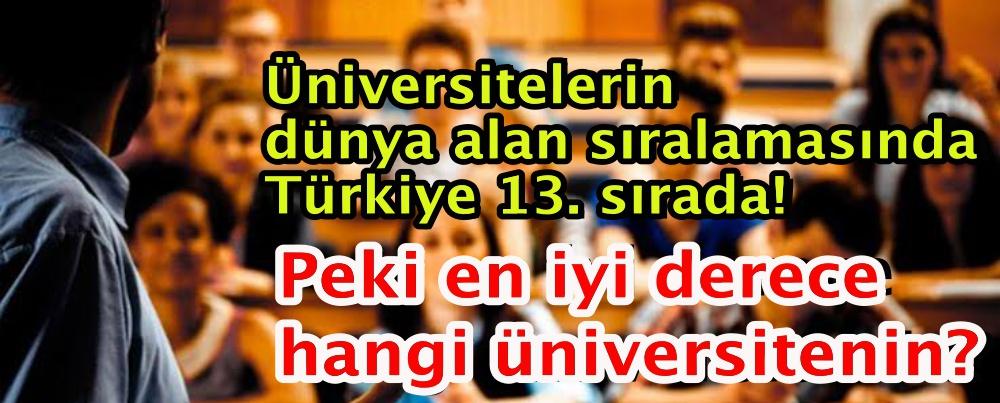 Üniversitelerin dünya alan sıralamasında Türkiye 13. sırada! Peki en iyi derece hangi üniversitenin?
