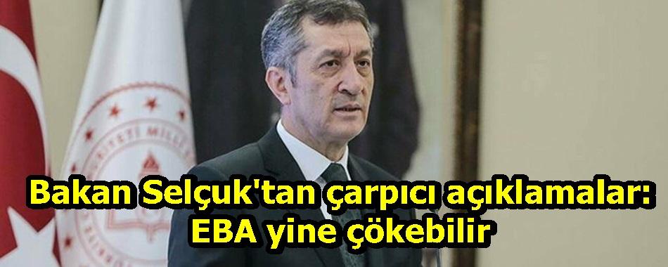 Bakan Selçuk'tan çarpıcı açıklamalar: EBA yine çökebilir