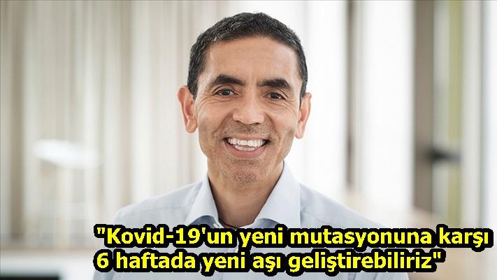 """""""Kovid-19'un yeni mutasyonuna karşı 6 haftada yeni aşı geliştirebiliriz"""""""
