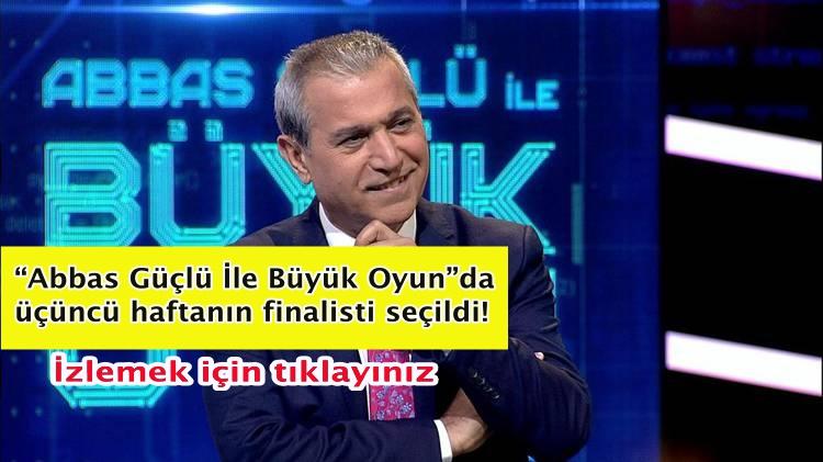 """""""Abbas Güçlü İle Büyük Oyun"""" da üçüncü haftanın finalisti seçildi!"""