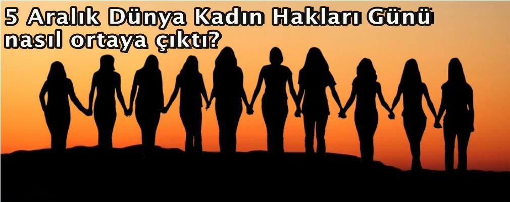5 Aralık Dünya Kadın Hakları Günü nasıl ortaya çıktı?