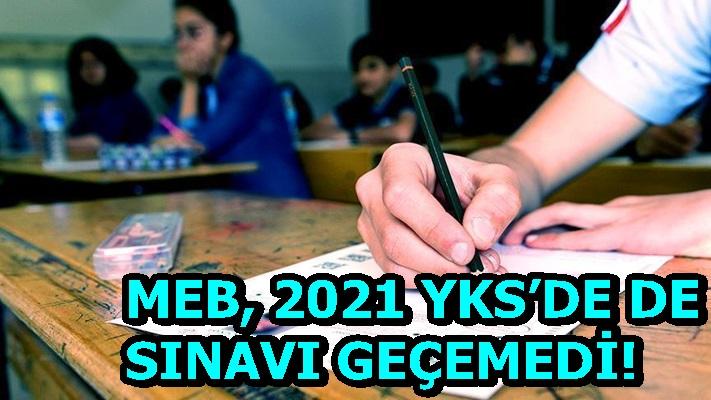 MEB, 2021 YKS'DE DE SINAVI GEÇEMEDİ!