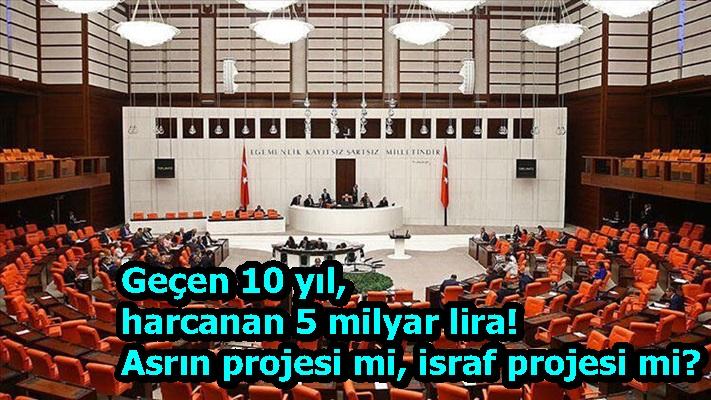 Geçen 10 yıl, harcanan 5 milyar lira! Asrın projesi mi, israf projesi mi?