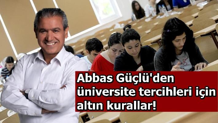 Abbas Güçlü'den üniversite tercihleri için altın kurallar!