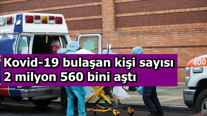 Kovid-19 bulaşan kişi sayısı 2 milyon 560 bini aştı