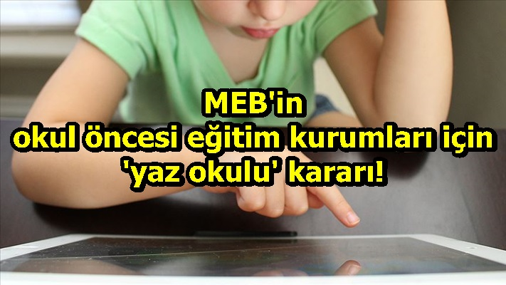 MEB'in okul öncesi eğitim kurumları için 'yaz okulu' kararı!