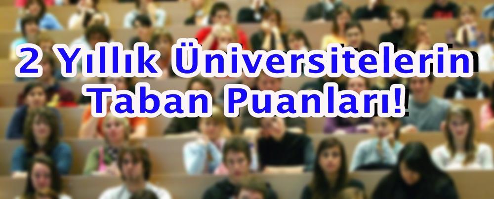 İşte 2Yıllık Üniversitelerin Taban Puanları!