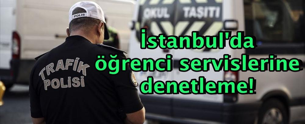 İstanbul'da öğrenci servislerine denetleme!