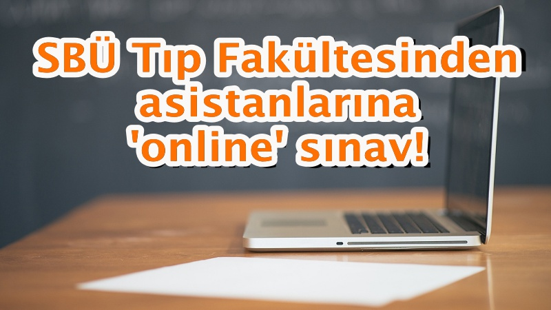 SBÜ Tıp Fakültesinden asistanlarına 'online' sınav!
