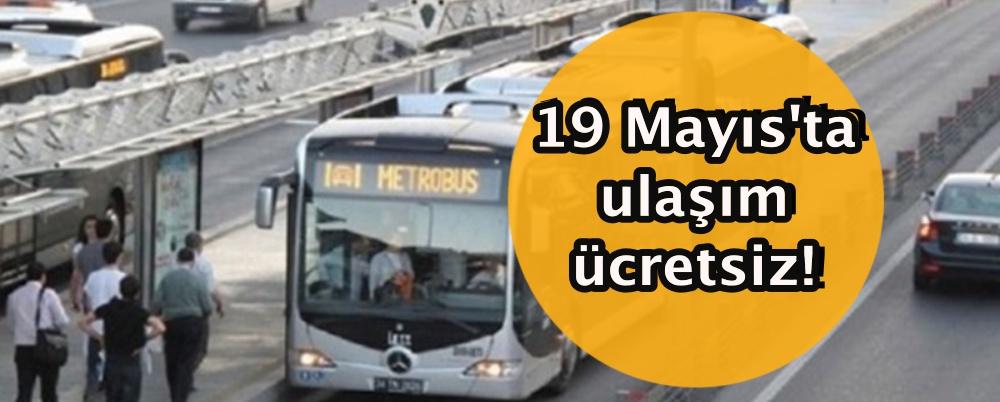 19 Mayıs'ta ulaşım ücretsiz!