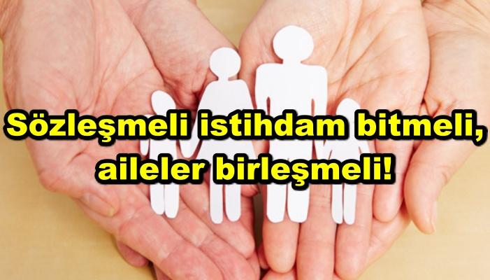 Sözleşmeli istihdam bitmeli, aileler birleşmeli!