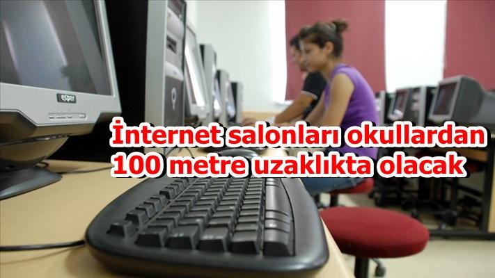 İnternet salonları okullardan 100 metre uzaklıkta olacak
