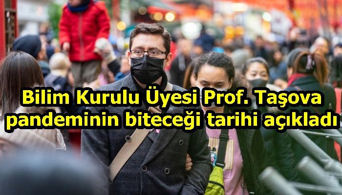 Bilim Kurulu Üyesi Prof. Taşova, pandeminin biteceği tarihi açıkladı