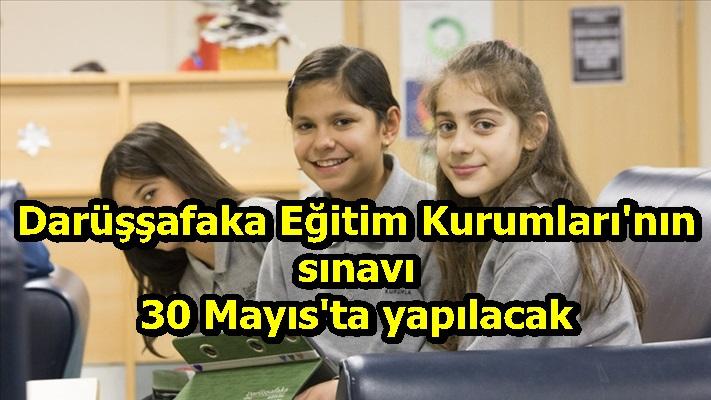 Darüşşafaka Eğitim Kurumları'nın sınavı 30 Mayıs'ta yapılacak