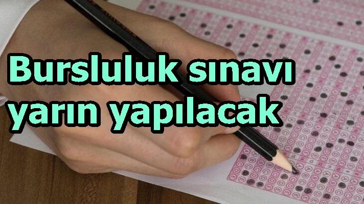 Bursluluk sınavı yarın yapılacak