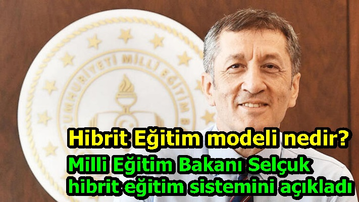Hibrit Eğitim modeli nedir? Milli Eğitim Bakanı Selçuk hibrit eğitim sistemini açıkladı