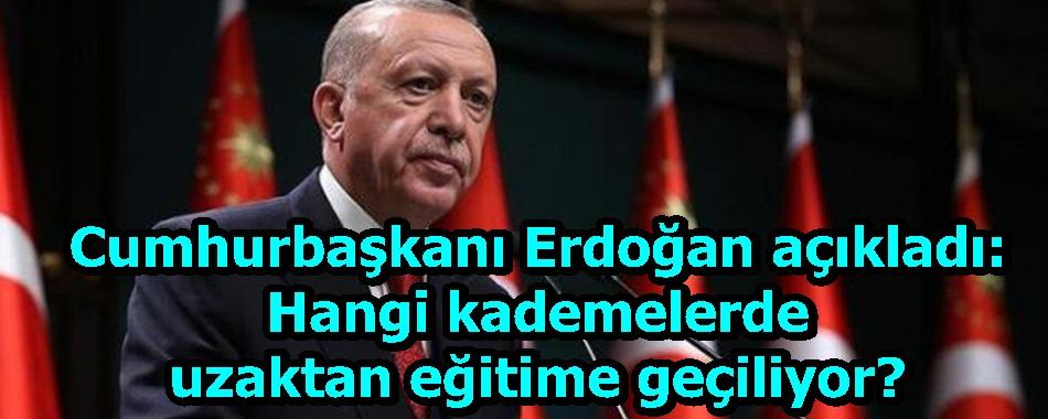 Cumhurbaşkanı Erdoğan açıkladı: Hangi kademelerde uzaktan eğitime geçiliyor?