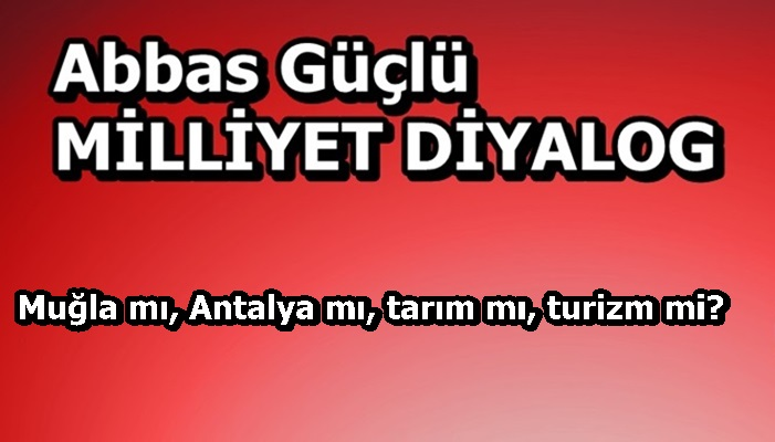 Muğla mı, Antalya mı, tarım mı, turizm mi?