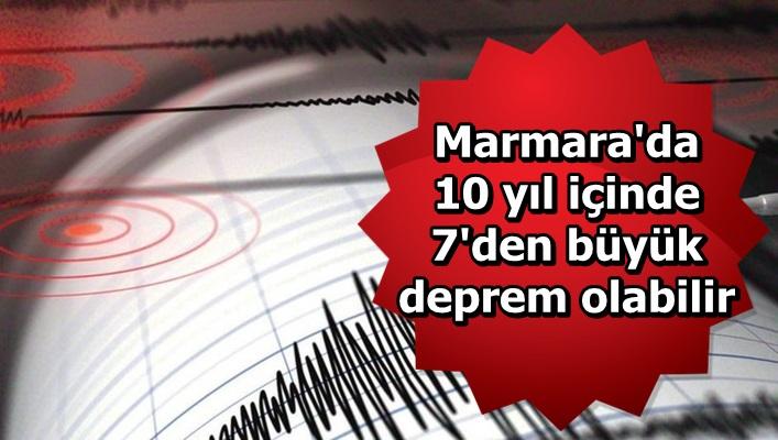 'Marmara'da 10 yıl içinde 7'den büyük deprem olabilir'