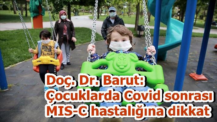Doç. Dr. Barut: Çocuklarda Covid sonrası MIS-C hastalığına dikkat