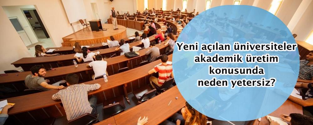 Yeni açılan üniversiteler akademik üretim konusunda neden yetersiz?