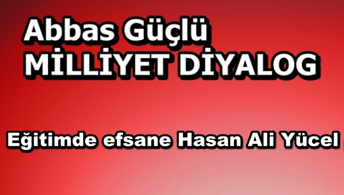 Eğitimde efsane Hasan Ali Yücel