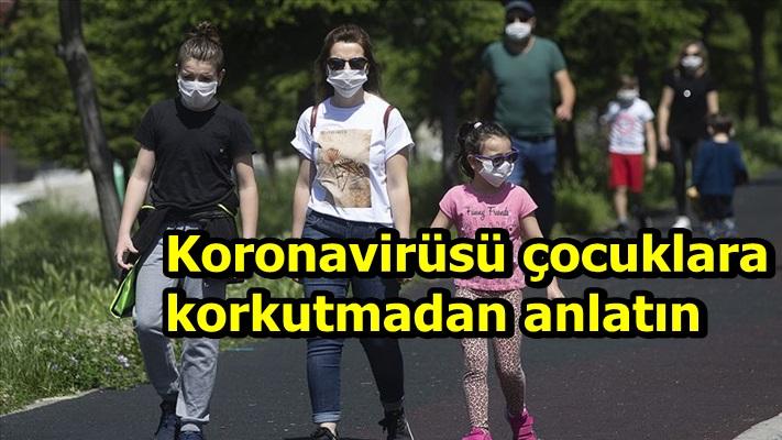 Koronavirüsü çocuklara korkutmadan anlatın