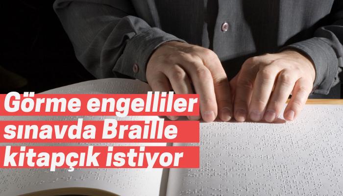Görme engelliler sınavda Braille kitapçık istiyor