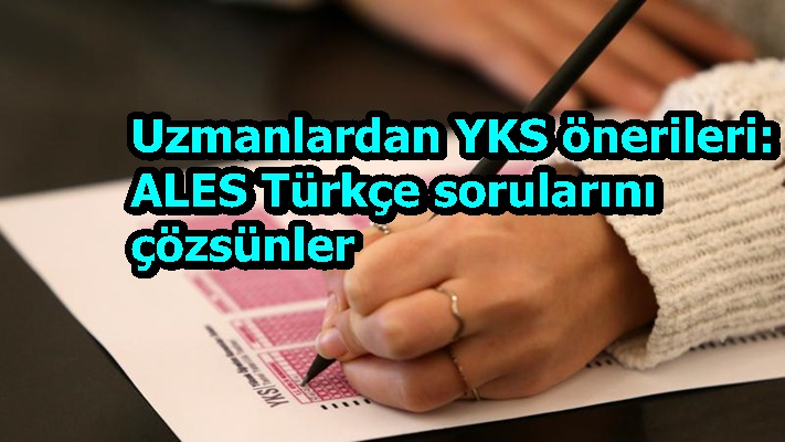 Uzmanlardan YKS önerileri: ALES Türkçe sorularını çözsünler