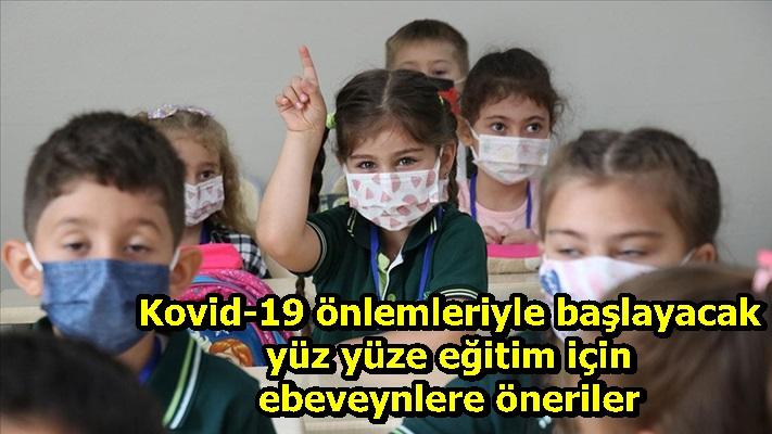Kovid-19 önlemleriyle başlayacak yüz yüze eğitim için ebeveynlere öneriler