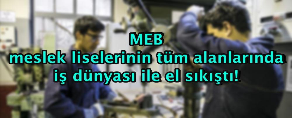 MEB meslek liselerinin tüm alanlarında iş dünyası ile el sıkıştı!