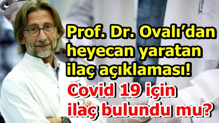 Prof. Dr. Ovalı'dan heyecan yaratan ilaç açıklaması! Covid 19 için ilaç bulundu mu?