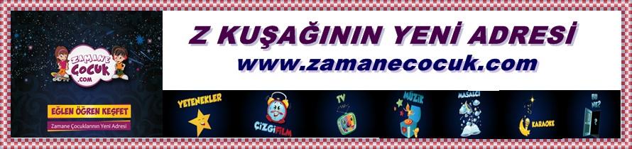 Z KUŞAĞININ YENİ ADRESİ; www.zamanecocuk.com