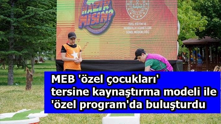 MEB 'özel çocukları' tersine kaynaştırma modeli ile 'özel program'da buluşturdu