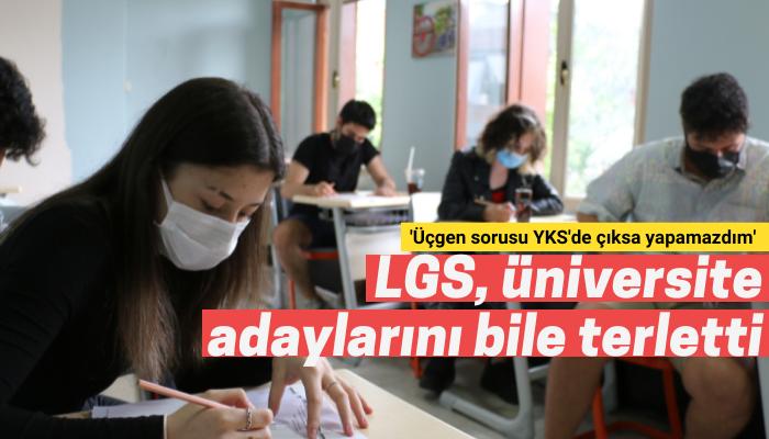 LGS, üniversite adaylarını bile terletti