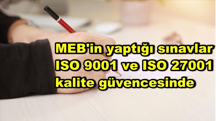 MEB'in yaptığı sınavlar ISO 9001 ve ISO 27001 kalite güvencesinde