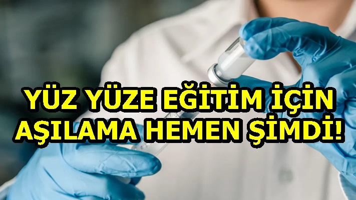 """""""YÜZ YÜZE EĞİTİM İÇİN AŞILAMA HEMEN ŞİMDİ!"""""""