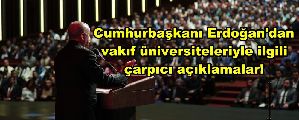 Cumhurbaşkanı Erdoğan'dan vakıf üniversiteleriyle ilgili çarpıcı açıklamalar!