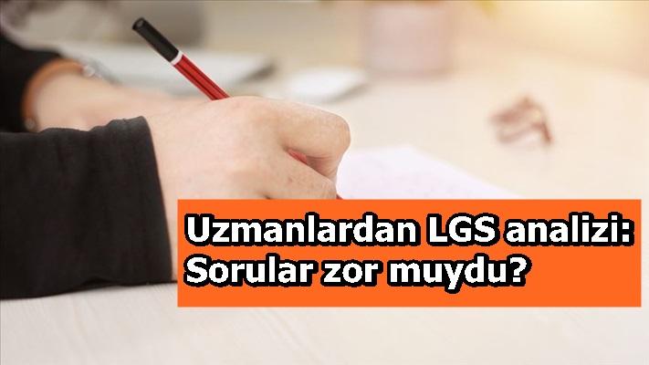Uzmanlardan LGS analizi: Sorular zor muydu?