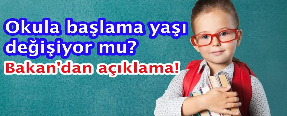 Okula başlama yaşı değişecek mi? Bakan'dan açıklama!
