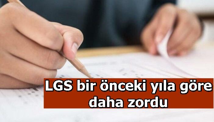 LGS bir önceki yıla göre daha zordu