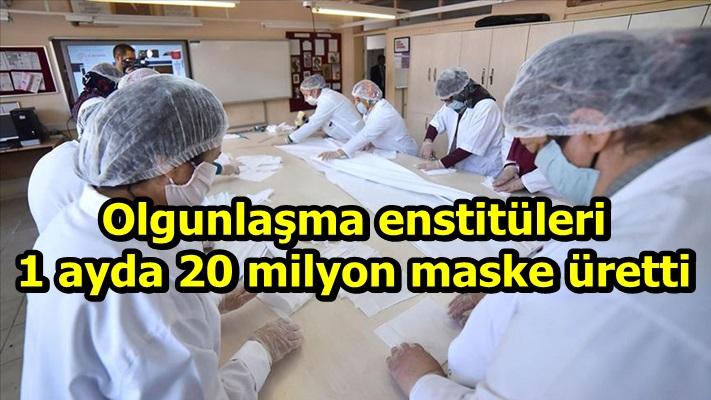 Olgunlaşma enstitüleri 1 ayda 20 milyon maske üretti