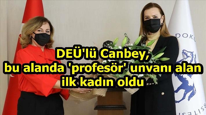 DEÜ'lü Canbey, bu alanda 'profesör' unvanı alan ilk kadın oldu