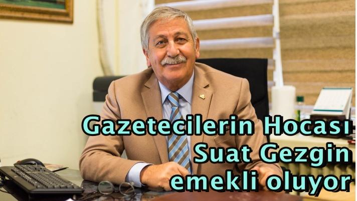 Gazetecilerin HocasıSuat Gezgin emekli oluyor