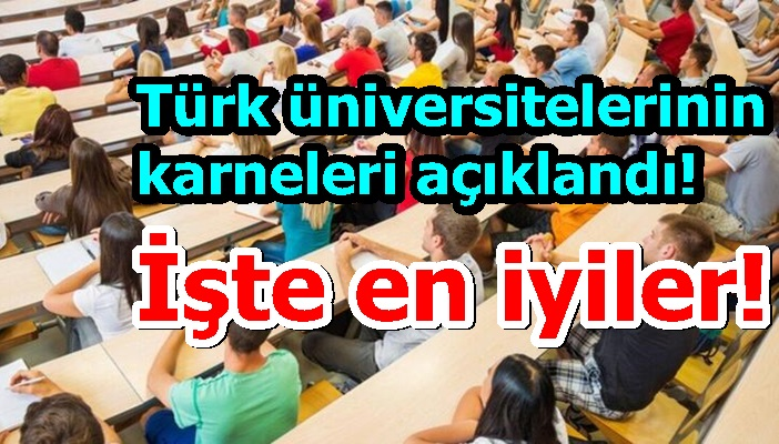 Türk üniversitelerinin karneleri açıklandı! İşte en iyiler!