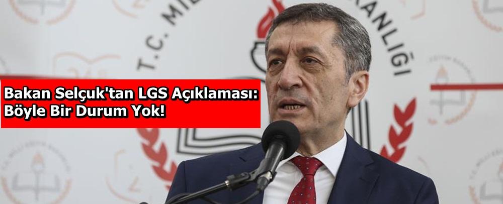 Bakan Selçuk'tan LGS açıklaması: Böyle bir durum yok!