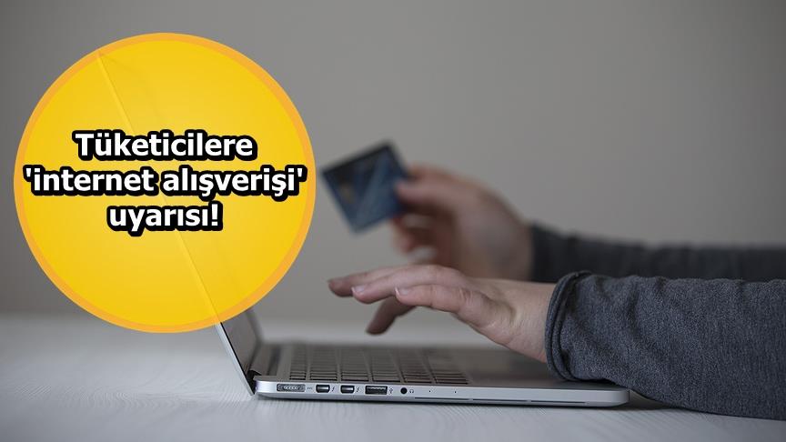 Tüketicilere 'internet alışverişi' uyarısı!