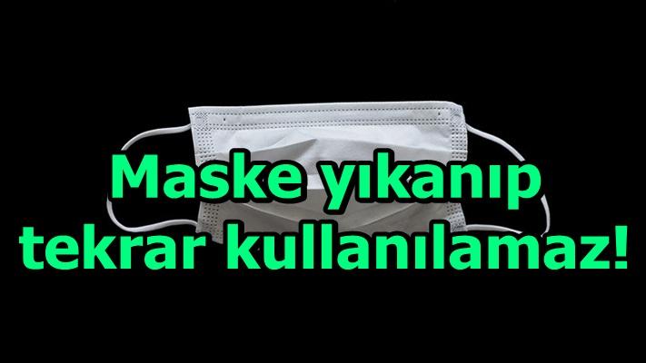 Maske yıkanıp tekrar kullanılamaz!