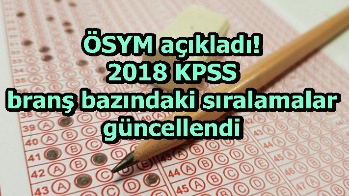 ÖSYM açıkladı! 2018 KPSS branş bazındaki sıralamalar güncellendi