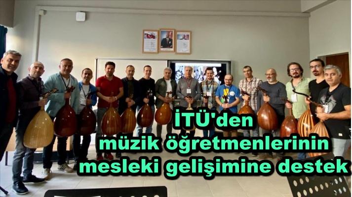 İTÜ'den müzik öğretmenlerinin mesleki gelişimine destek